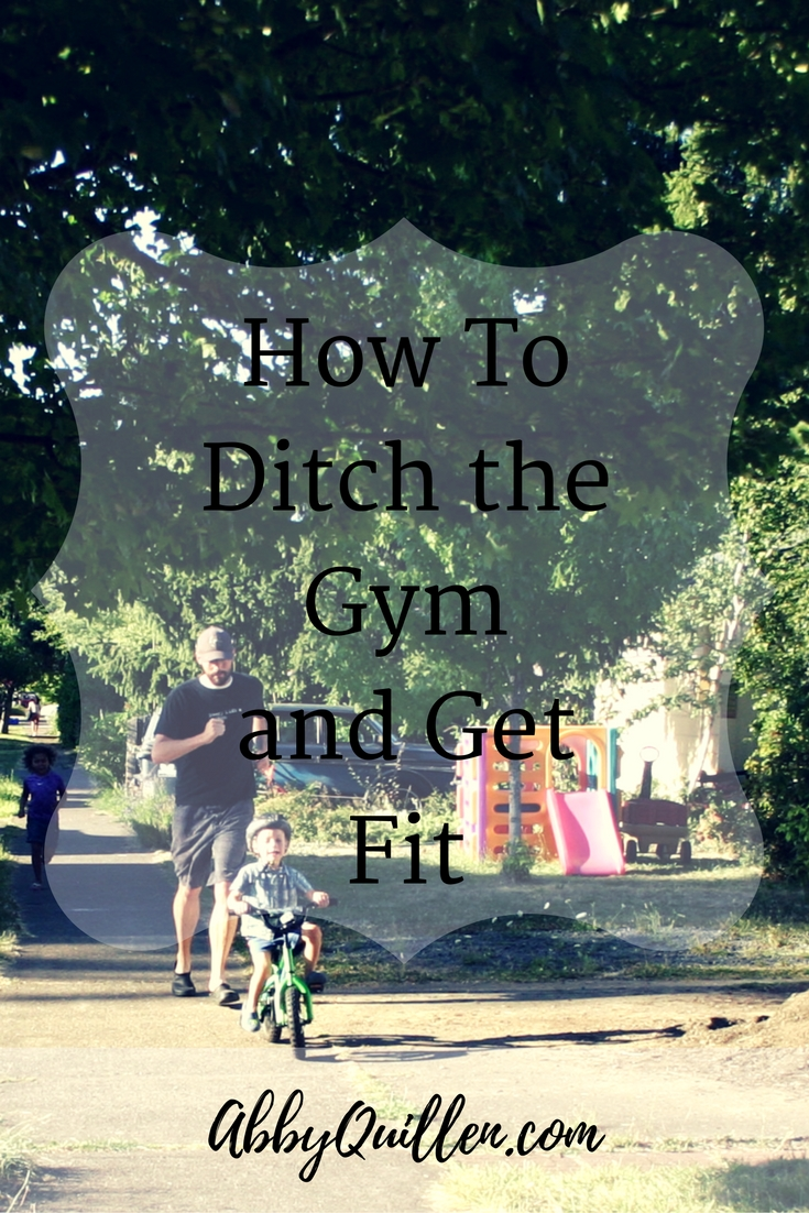 How to Ditch the Gym and Get Fit #movement #health