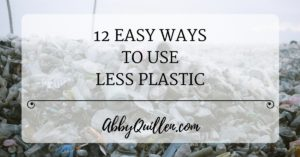 12 Easy Ways To Use Less Plastic