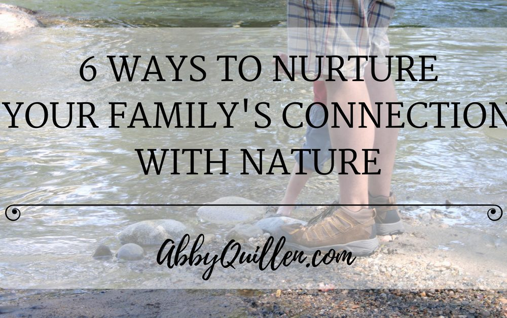 6 Ways to Nurture Your Family's Connection with Nature