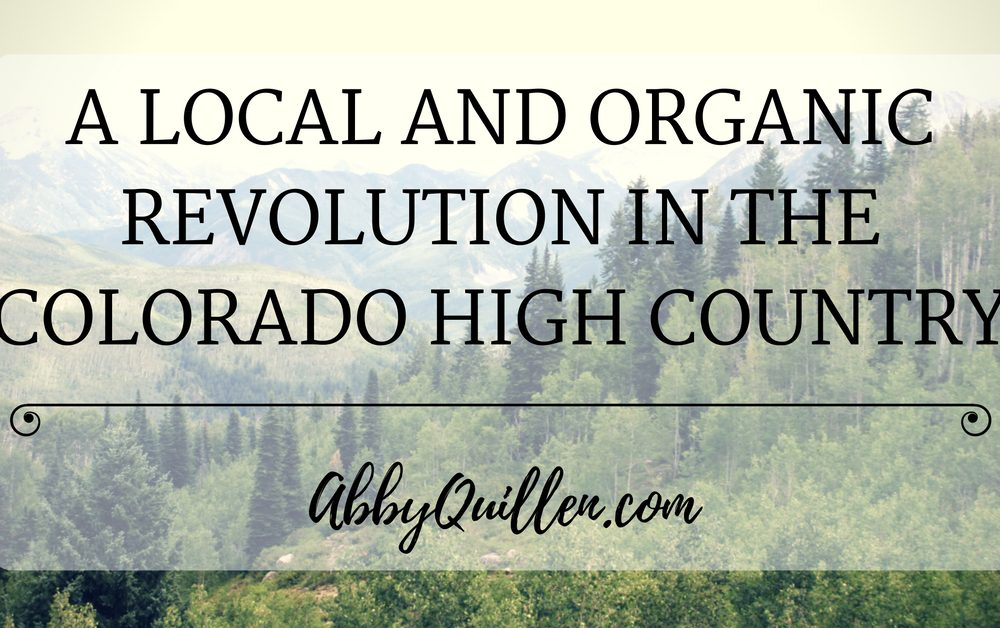 A Local and Organic Revolution in the Colorado High Country