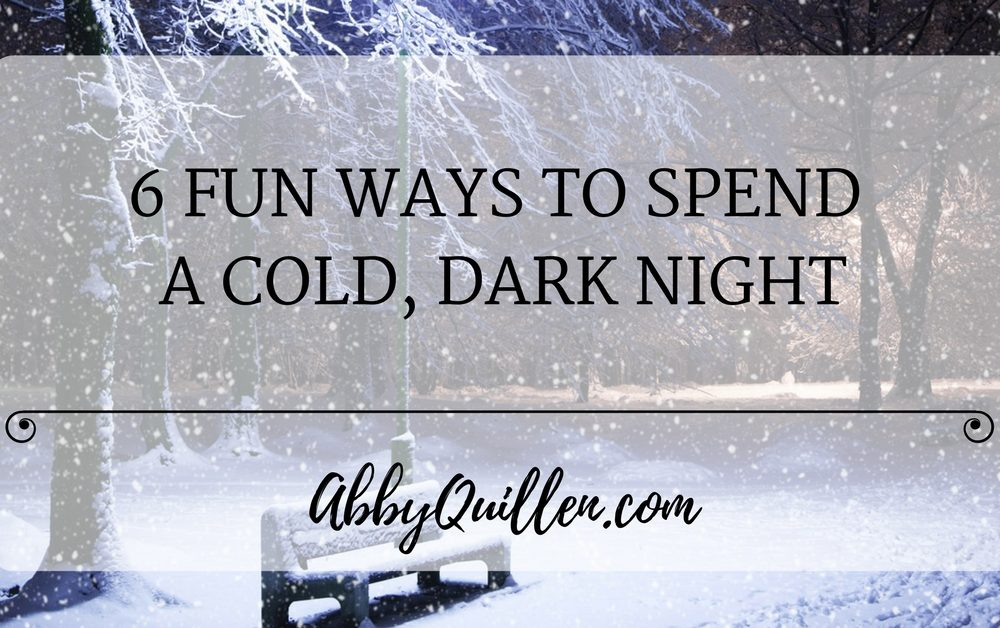 6 Fun Ways To Spend a Cold, Dark Night