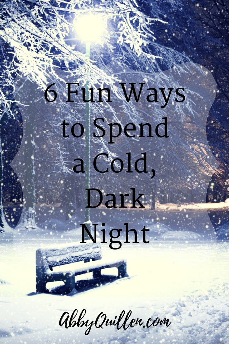 6 Fun Ways to Spend a Cold, Dark Night #winter #seasons #coldweather