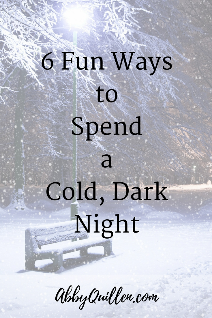 6 fun ways to spend a cold dark night #winter
