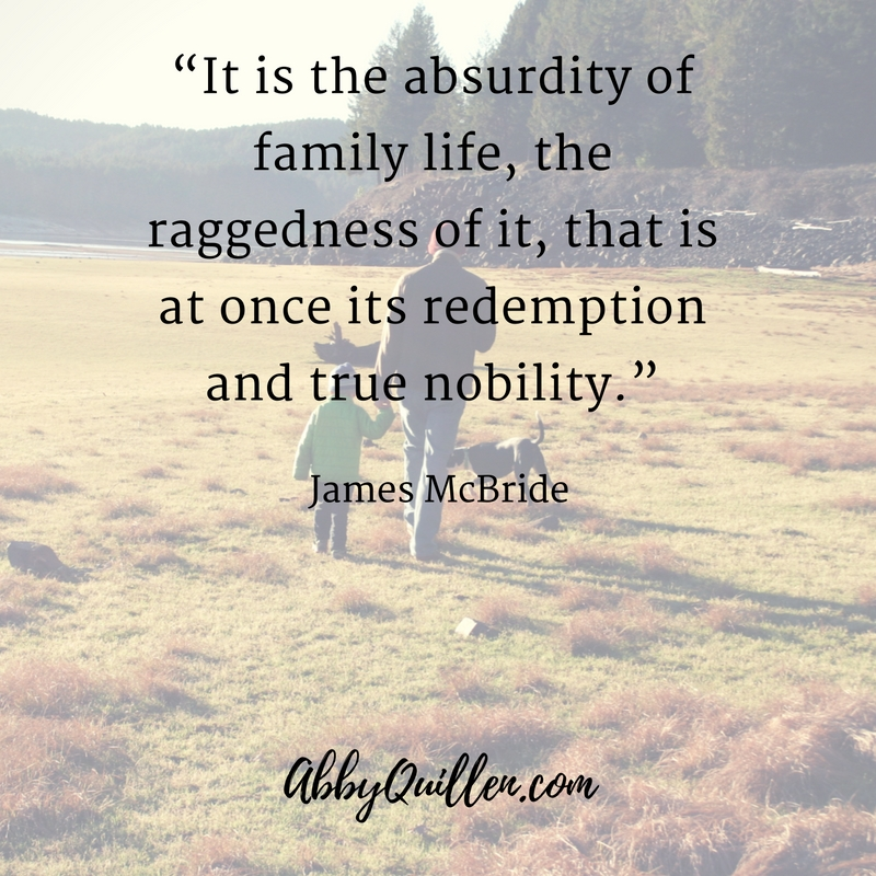 """It is the absurdity of family life, its raggedness, that is at once its redemption and true nobility."" - James McBride #parenting #family #quote"
