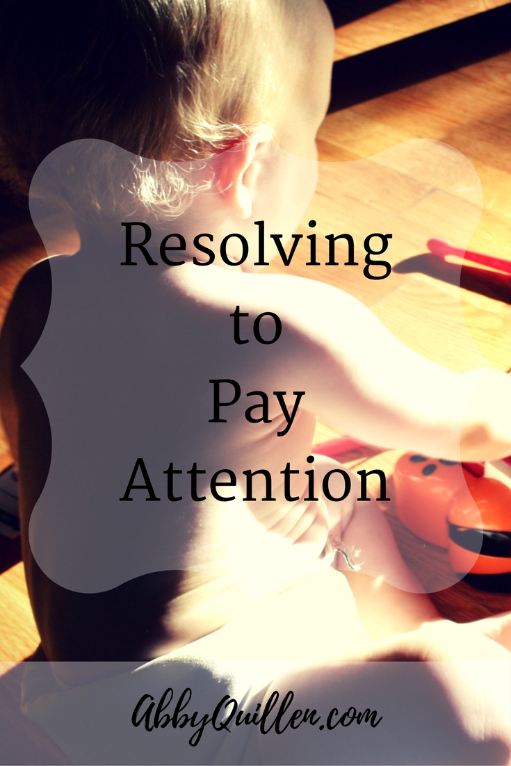 Resolving to Pay Attention #lifelessons #focus #parenting #resolutions
