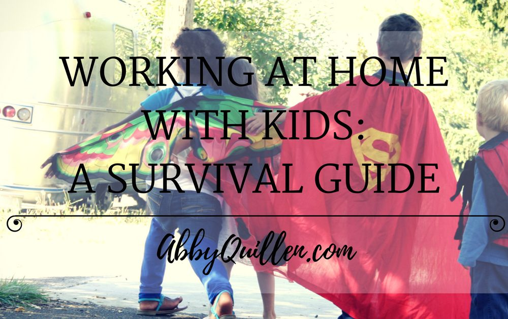 Working At Home With Kids: A Survival Guide