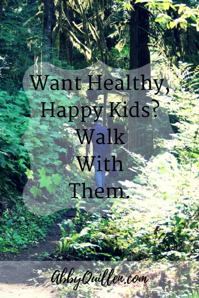 Want healthy, happy kids? Walk with them.