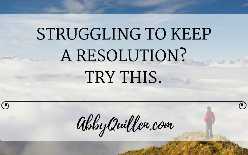 Struggling to Keep a Resolution? Try This.