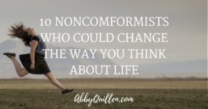 10 Noncomformists Who Could Change the Way You Think About Life