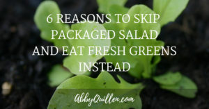 6 Reasons to Skip Packaged Salad and Eat Fresh Greens Instead
