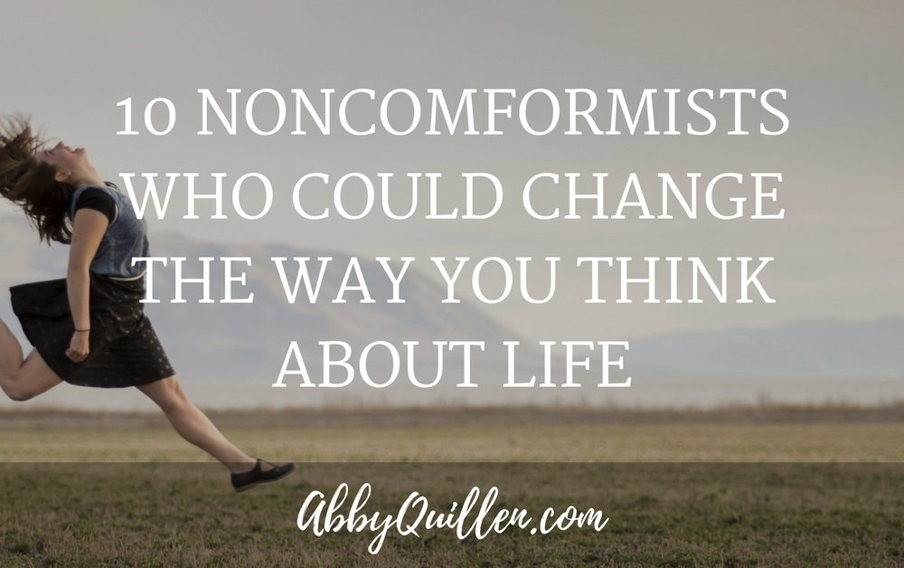 10 Nonconformists Who Could Change the Way You Think About Life